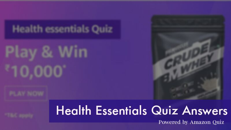 Amazon Health Essential Quiz Answers- Win Rs.10,000 by Submitting Correct answers