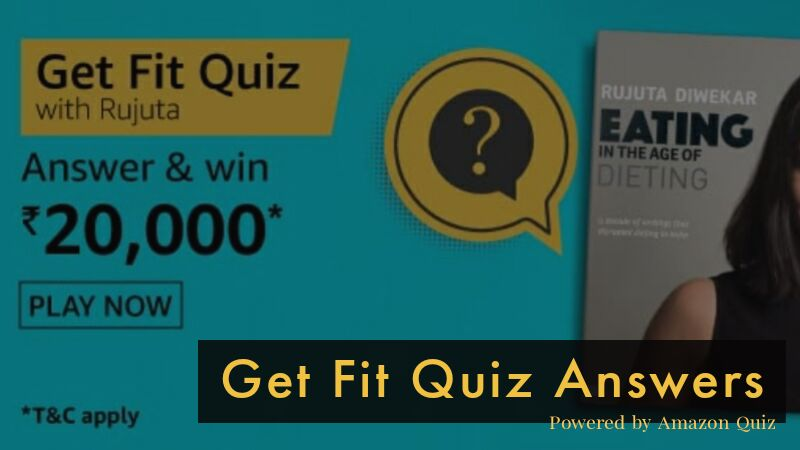Amazon Get Fit Quiz Answers: Win Rs.20,000 Pay Balance by Submitting Correct answers