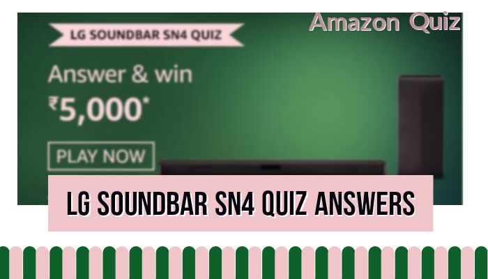 Amazon LG Soundbar SN4 Quiz Answers: Win Rs.5,000 by Submitting Correct answers
