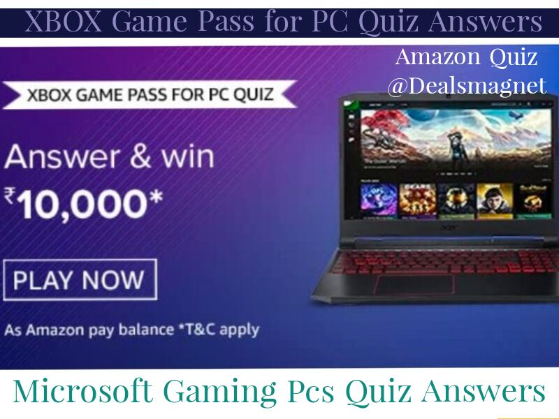 XBOX game Pass for PC Quiz Answers: Win Rs.10,000 by Submitting 5 Correct answers