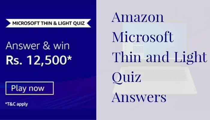 Microsoft Thin And Light Quiz Answers: Win Rs.12,500 | Amazon Quiz