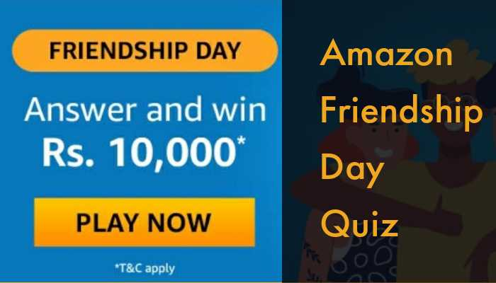 Friendship Day Quiz Answers - Win Rs.10,000 Amazon Pay Balance