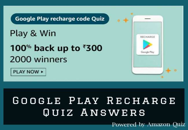 Google Play Recharge Quiz Answers: Win 100% Back up to Rs.300 for 2000 Winners