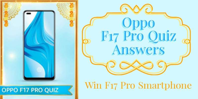 Oppo F17 Pro Quiz Answers: Win Oppo F17 Pro Mobile Phones