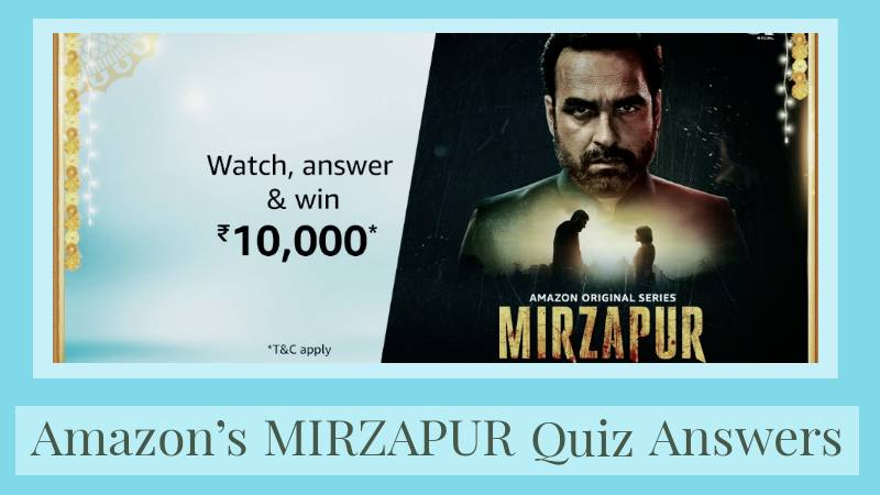 Amazon Mirzapur Series Quiz Answers | Watch Video and Answers and win Rs. 10,000 Amazon Pay Balance