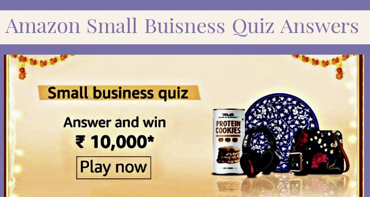 Amazon Small Business Quiz Answers: Submit Answers & Get a Chance to Win Rs.10,000