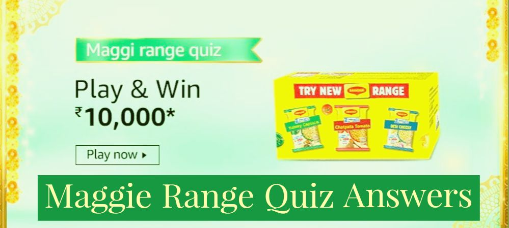 Maggi Range Quiz Answers: Win Rs.10,000