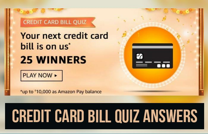Credit Card Bill Quiz answers: Win 100% Credit card Bill Payment