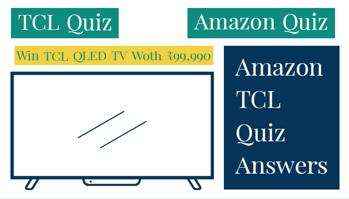 Amazon TCL QLED Quiz Answers: Submit Answers & Win TLC QLED TV worth Rs.99,990