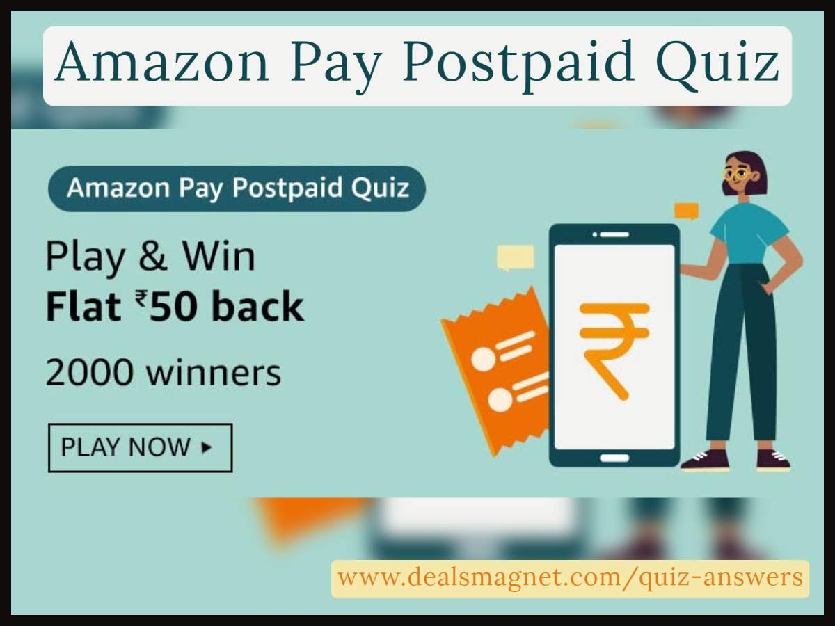 Amazon Pay Postpaid Quiz Answers: 2000 Winners will win ₹50 Cashback on postpaid Payment