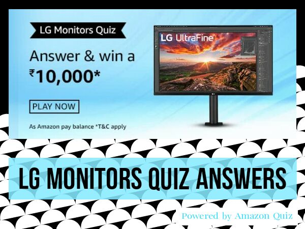 Amazon LG Monitors Quiz Answers - Win Rs.10,000 by Submitting 5 Answers