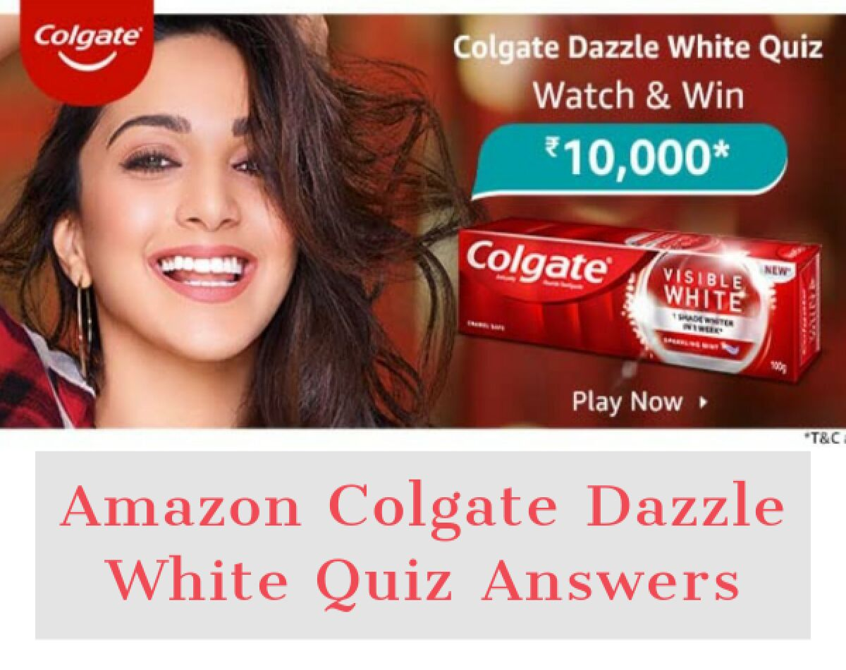 Colgate Dazzle White Quiz Answers- Submit & Win Rs.10,000