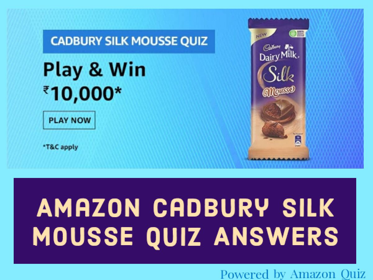 Amazon Cadbury Silk Mousse Quiz answers- Win Rs.10,000 for 10 Winners