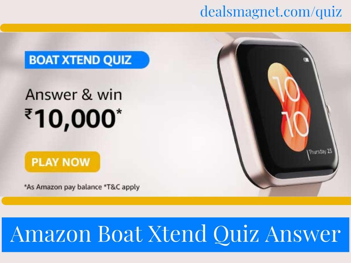 Amazon Boat Xtend Quiz Answers   Win Rs 10,000 Amazon Pay Balance